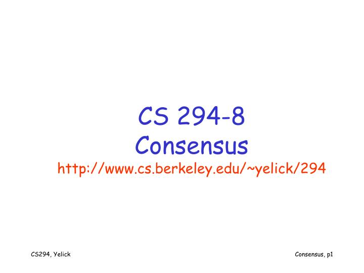 Cs 294 8 consensus http www cs berkeley edu yelick 294