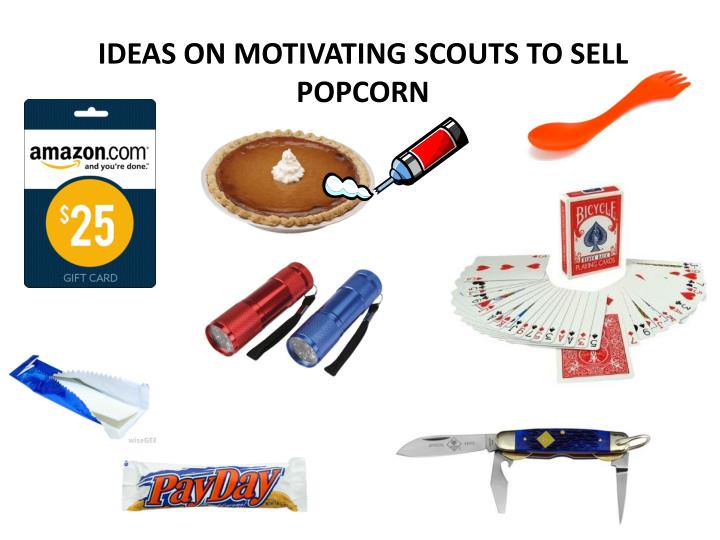 IDEAS ON MOTIVATING SCOUTS TO SELL POPCORN