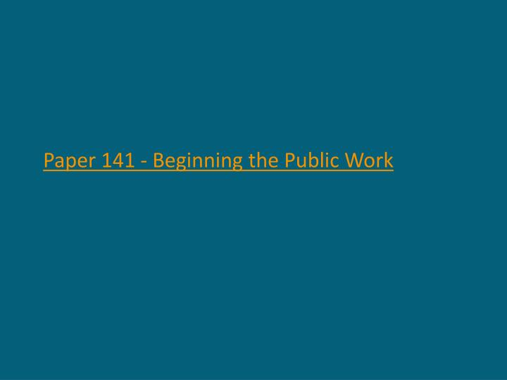 Paper 141 - Beginning the Public Work