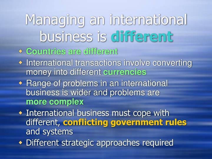 Managing an international business is