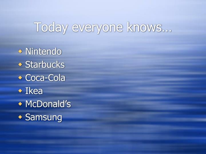 Today everyone knows…