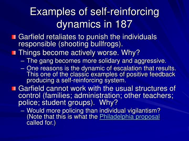 Examples of self-reinforcing dynamics in 187