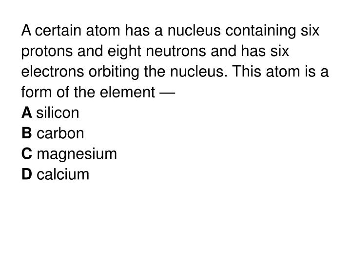 A certain atom has a nucleus containing six