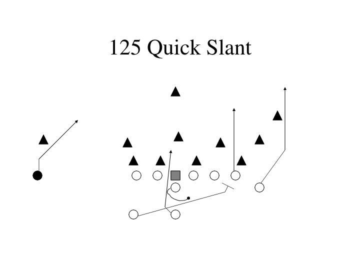 125 Quick Slant