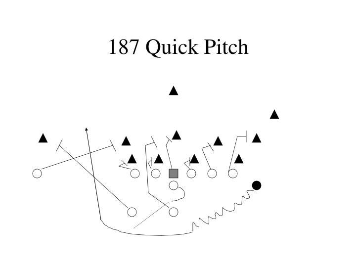 187 Quick Pitch