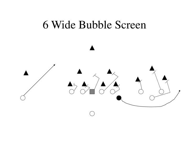 6 Wide Bubble Screen