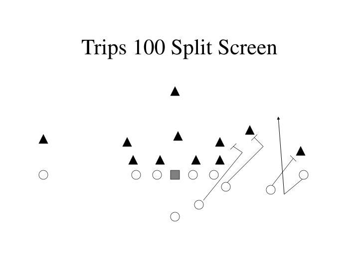 Trips 100 Split Screen