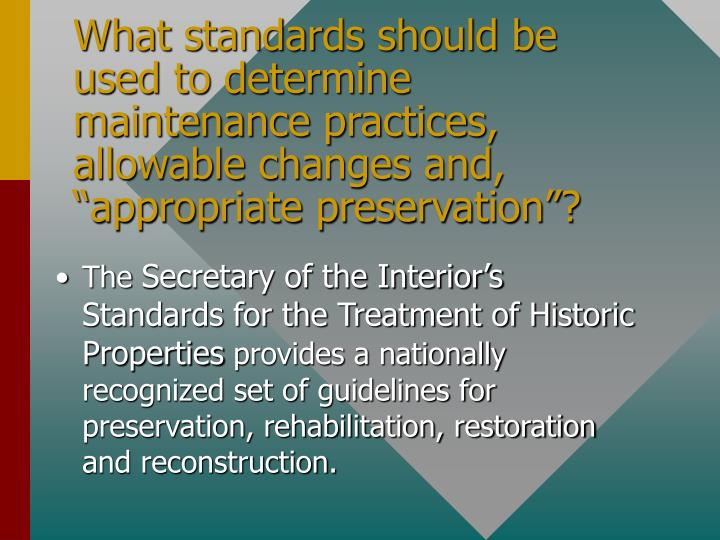 "What standards should be used to determine maintenance practices, allowable changes and, ""appropriate preservation""?"