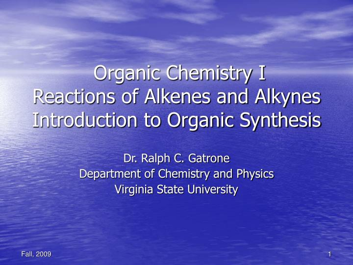 Organic chemistry i reactions of alkenes and alkynes introduction to organic synthesis