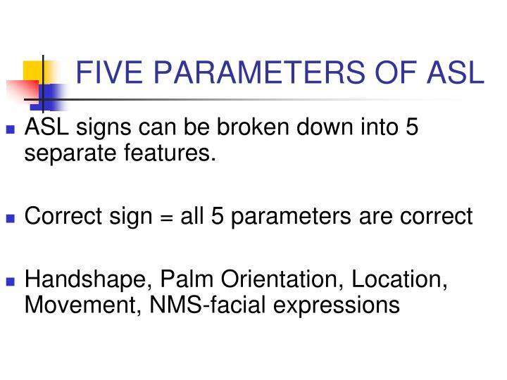 FIVE PARAMETERS OF ASL