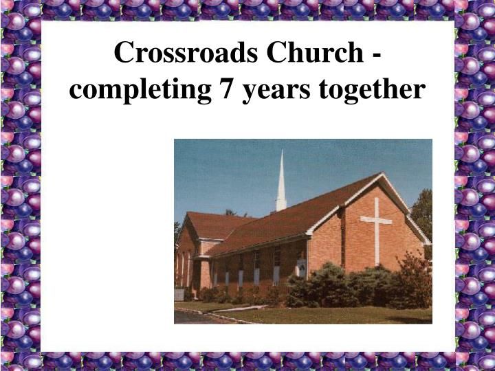 Crossroads Church - completing 7 years together