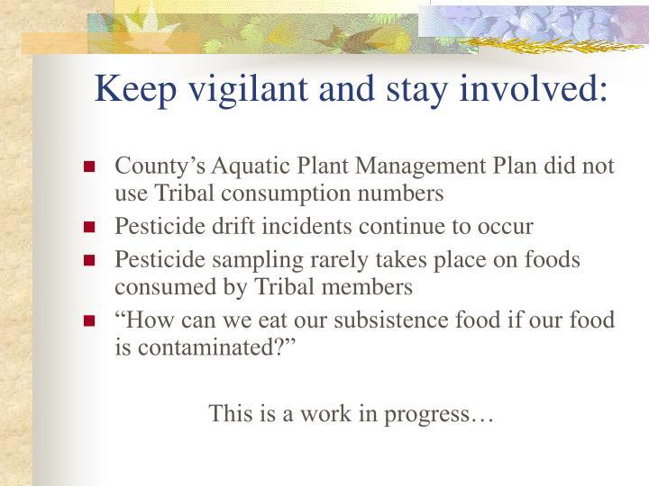 Keep vigilant and stay involved: