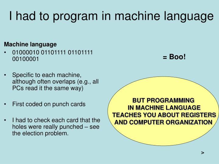 I had to program in machine language
