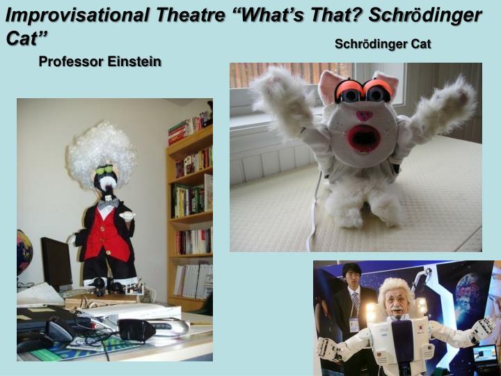 """Improvisational Theatre """"What's That? Schr"""