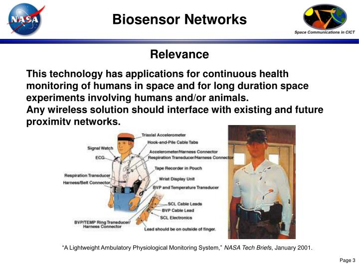 This technology has applications for continuous health monitoring of humans in space and for long duration space experiments involving humans and/or animals.