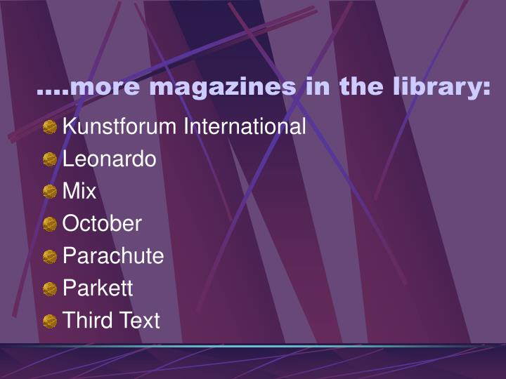 ….more magazines in the library: