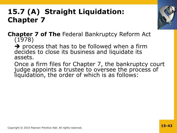 15.7 (A)  Straight Liquidation: Chapter 7