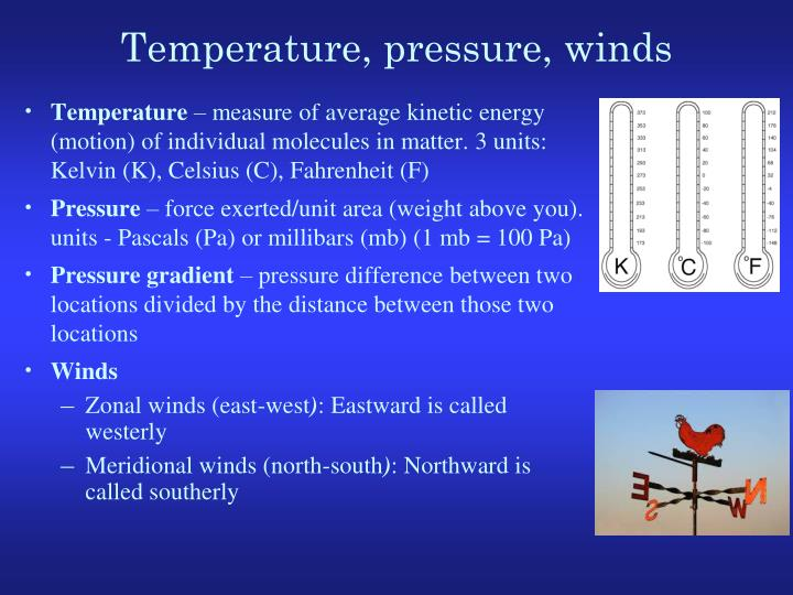 Temperature, pressure, winds