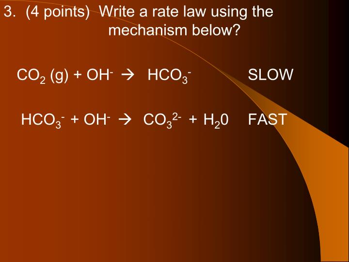 3. (4 points)  Write a rate law using the mechanism below?