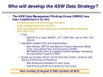 who will develop the asw data strategy
