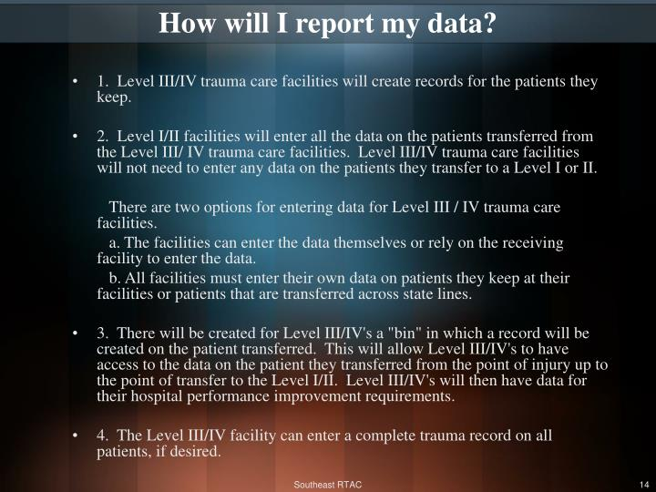 How will I report my data?