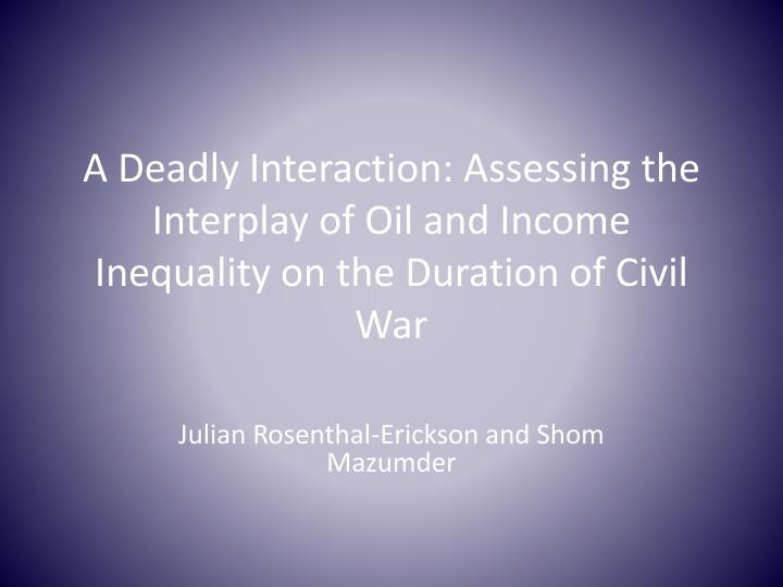 A Deadly Interaction: Assessing the Interplay of Oil and Income Inequality on the Duration of Civil ...