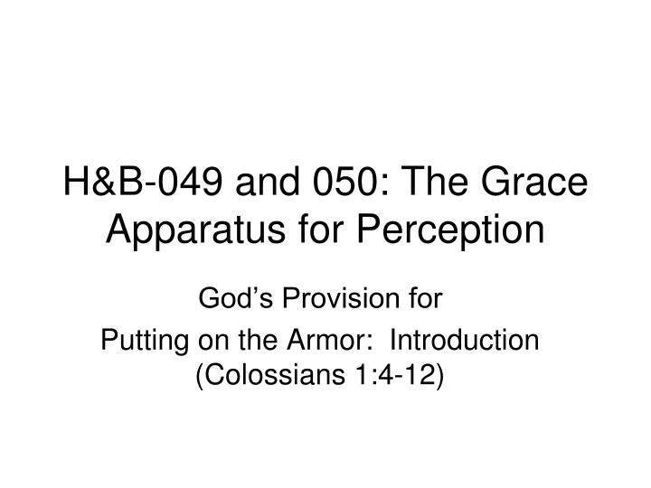 H b 049 and 050 the grace apparatus for perception
