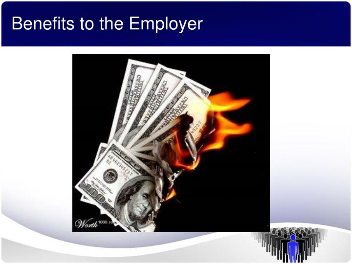Benefits to the Employer