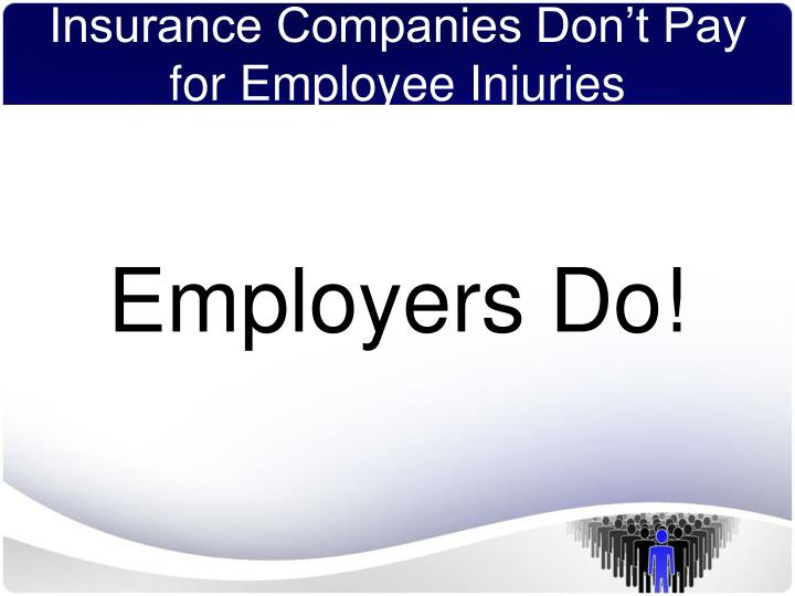 Insurance Companies Don't Pay for Employee Injuries
