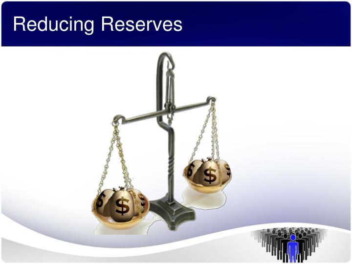 Reducing Reserves