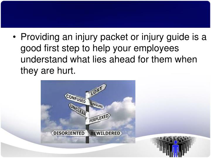 Providing an injury packet or injury guide is a good first step to help your employees understand what lies ahead for them when they are hurt.