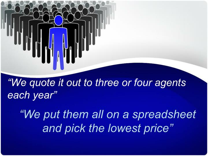 """We quote it out to three or four agents each year"""
