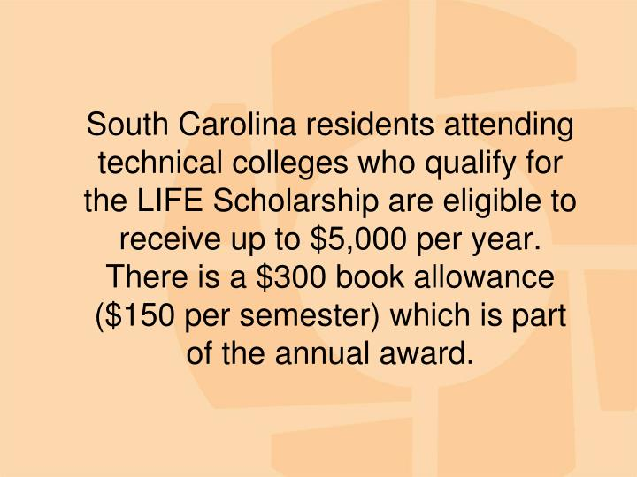 South Carolina residents attending technical colleges who qualify for the LIFE Scholarship are eligi...