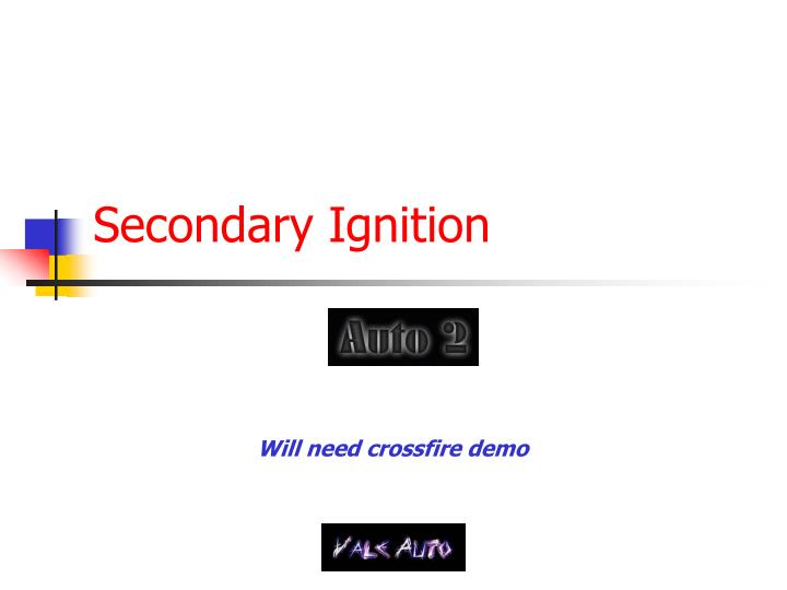 Secondary ignition