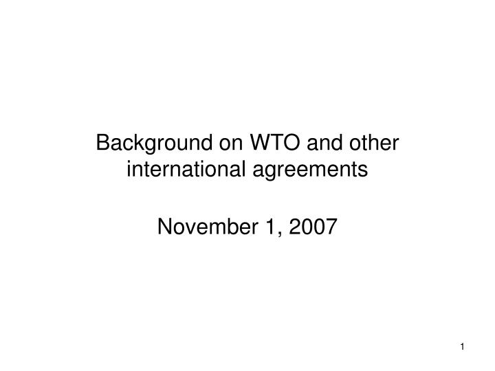Background on wto and other international agreements
