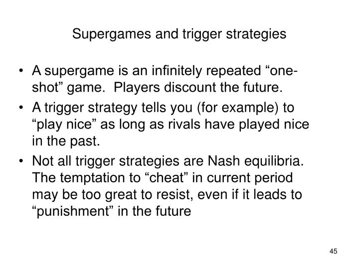 Supergames and trigger strategies