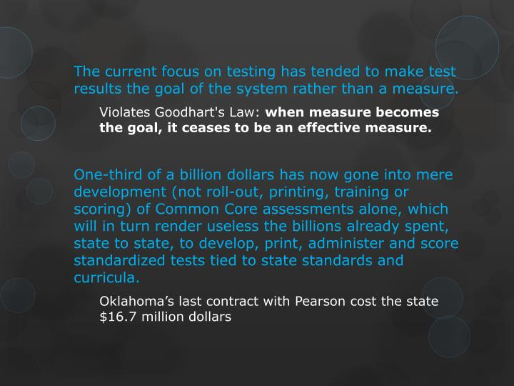 The current focus on testing has tended to make test results the goal of the system rather than a measure.