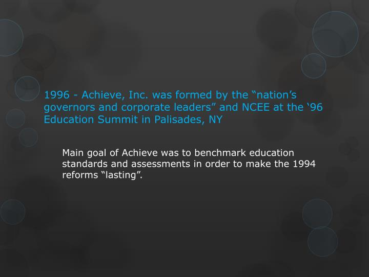 """1996 - Achieve, Inc. was formed by the """"nation's governors and corporate leaders"""" and NCEE at the '96 Education Summit in Palisades, NY"""