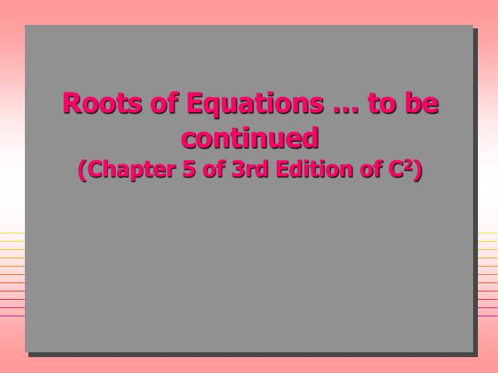 Roots of Equations … to be continued
