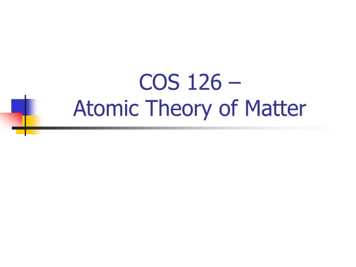 Cos 126 atomic theory of matter