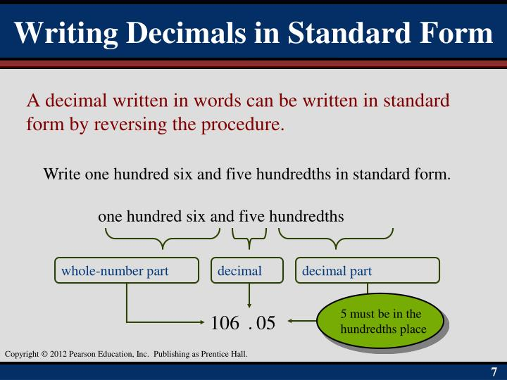 A decimal written in words can be written in standard form by reversing the procedure.