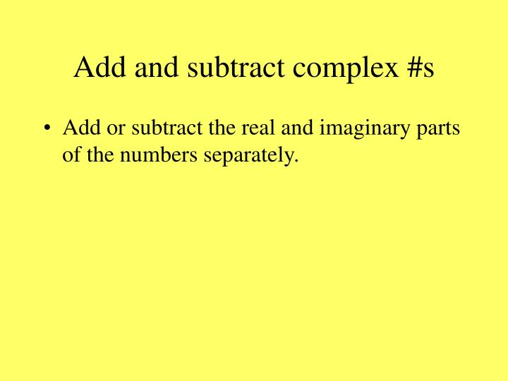 Add and subtract complex #s