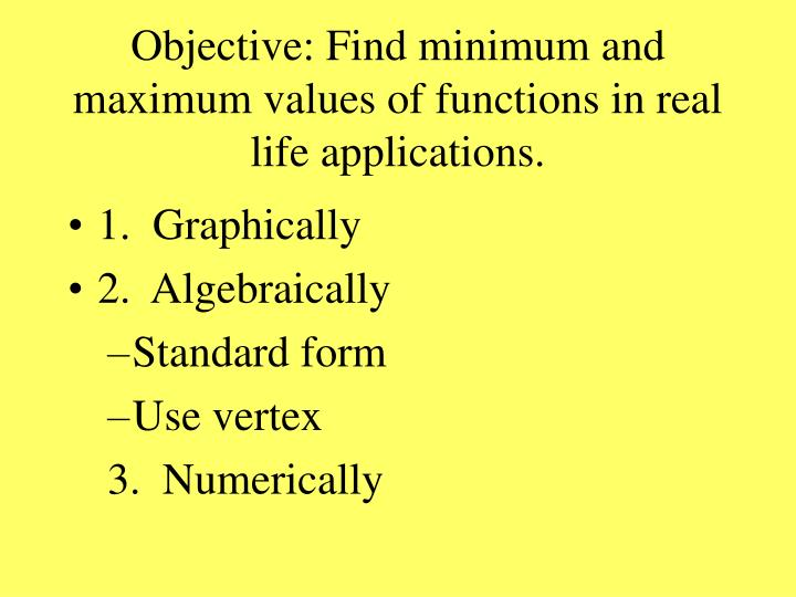 Objective: Find minimum and maximum values of functions in real life applications.