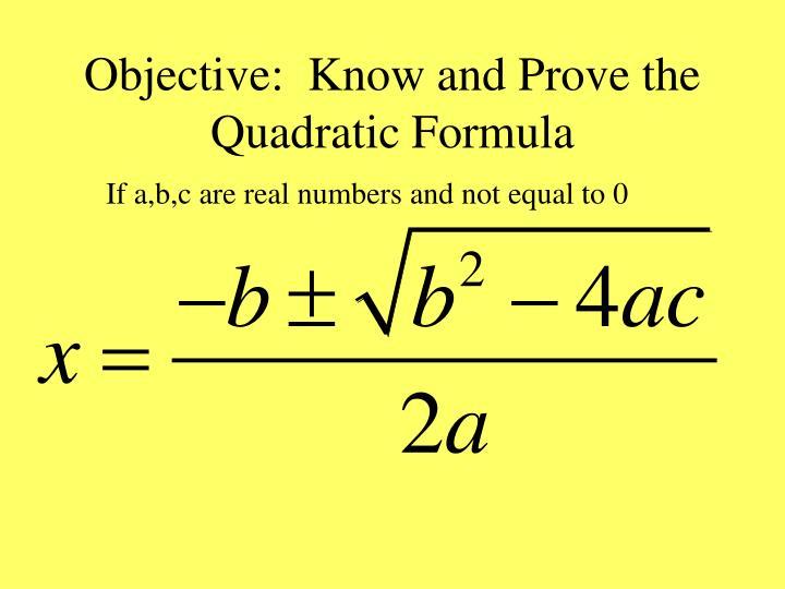 Objective:  Know and Prove the Quadratic Formula