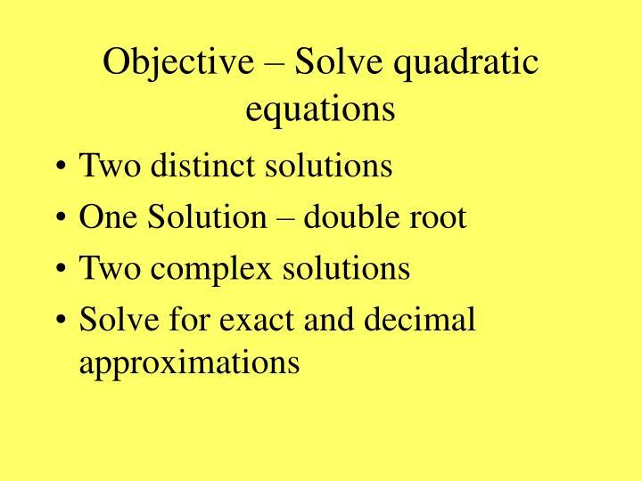 Objective – Solve quadratic equations