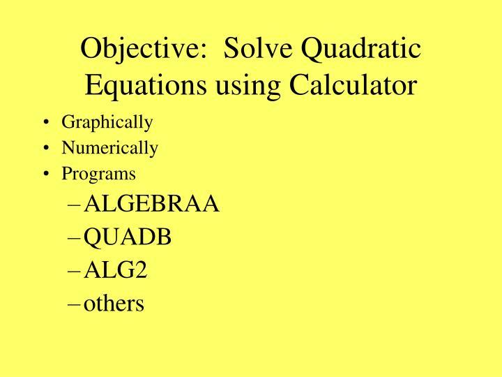 Objective:  Solve Quadratic Equations using Calculator