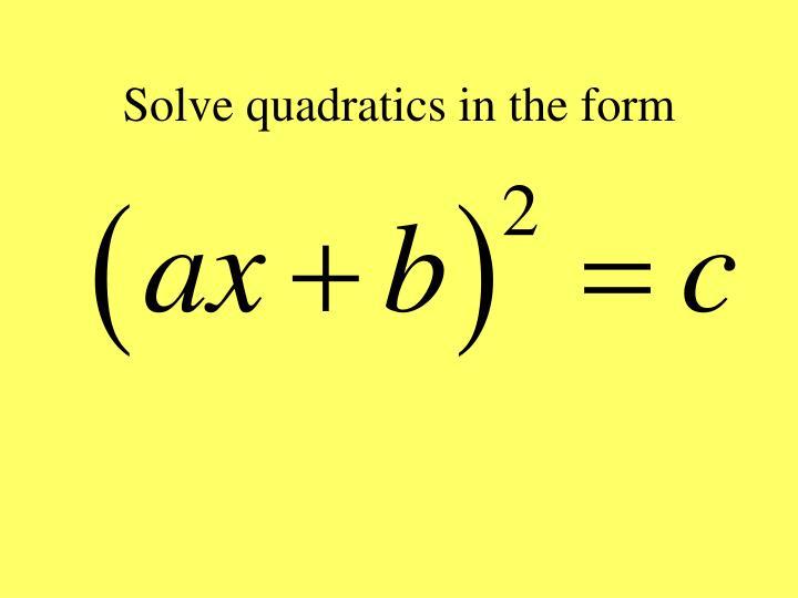 Solve quadratics in the form