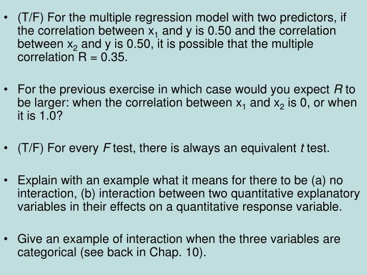 (T/F) For the multiple regression model with two predictors, if the correlation between x