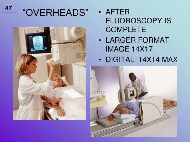AFTER FLUOROSCOPY IS COMPLETE