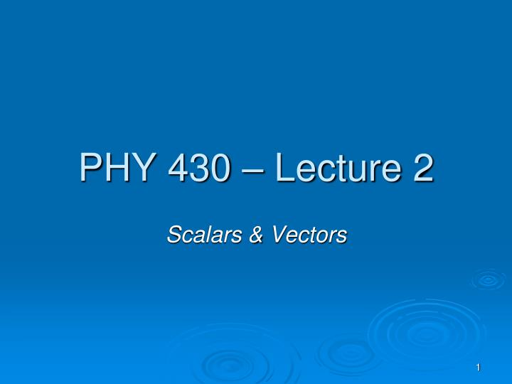 Phy 430 lecture 2